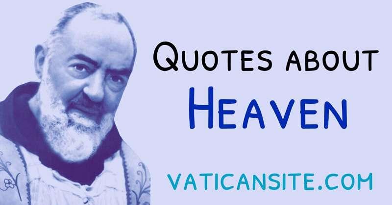 Padre Pio Quotes About Heaven - St. Pio of Pietrelcina
