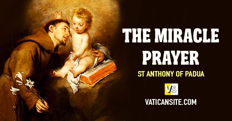 THE MIRACLE PRAYER TO SAINT ANTHONY  June 13: Saint Anthony